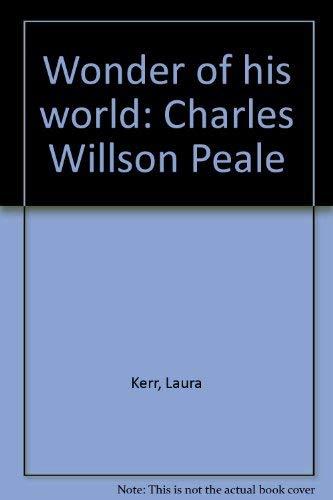 Wonder of his world: Charles Willson Peale: Kerr, Laura