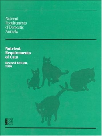 Nutrient Requirements of Cats,: Revised Edition, 1986 (Nutrient Requirements of Domestic Animals): ...