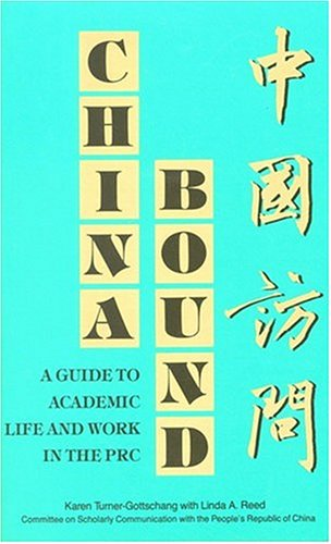 China Bound: A Guide to Academic Life and Work in the PRC: Reed, Linda A.; Turner-Gottschang, Karen