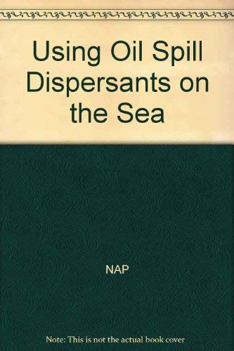Using Oil Spill Dispersants on the Sea (0309038820) by National Research Council (U. S.)