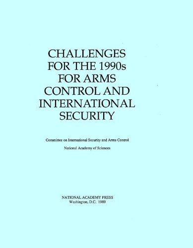 Challenges for the 1990s for Arms Control and International Security: Sciences, National Academy of...