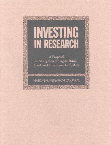 Investing in Research: A Proposal to Strengthen the Agricultural, Food and Environmental System: ...