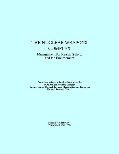 The Nuclear Weapons Complex:: Management for Health, Safety, and the Environment: Committee to ...