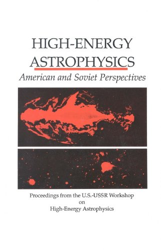 High-Energy Astrophysics: American and Soviet Perspectives/Proceedings from the U.S.-U.S.S.R. ...