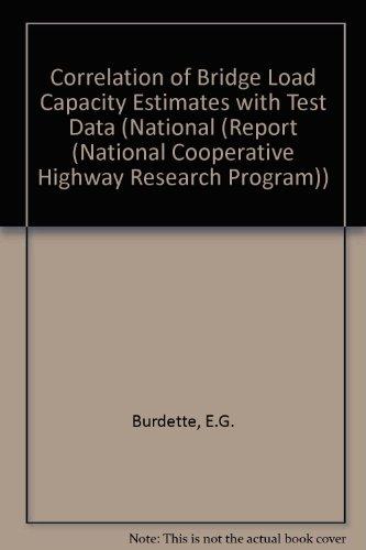 9780309046039: Correlation of Bridge Load Capacity Estimates With Test Data (Report (National Cooperative Highway Research Program))
