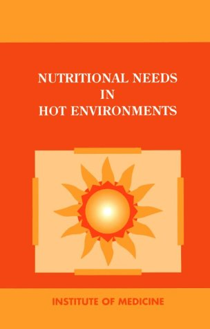 Nutritional Needs In Hot Environments: Applications For Military Personnel In Field Operations (F...