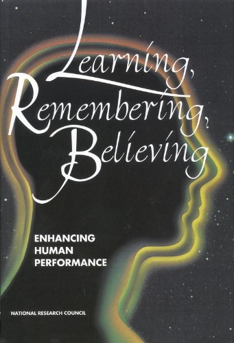Learning, Remembering, Believing : Enhancing Human Performance: National Research Council Staff