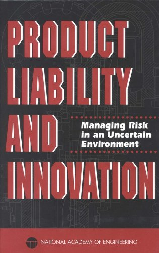 Product Liability And Innovation, Managing Risk In An Uncertain Environment