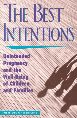 The Best Intentions: Unintended Pregnancy and the Well-Being of Children and Families: Medicine, ...