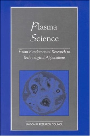 9780309052313: Plasma Science: From Fundamental Research to Technological Applications (Physics in a New Era)