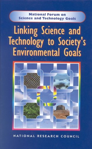 Linking Science and Technology to Society's Environmental Goals (National Forum on Science and...