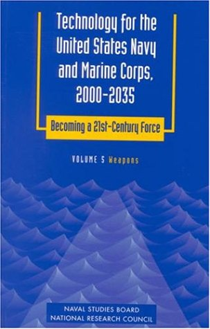 9780309059251: Technology for the United States Navy and Marine Corps, 2000-2035 Becoming a 21st-Century Force: Volume 5: Weapons (Technology for the United States ... Becoming a 21st-Century Force, Vol 5)