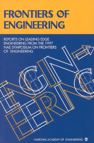 Frontiers of Engineering: Reports on Leading Edge Engineering from the 1997 NAE Symposium on Frontiers of Engineering - National Academy of Engineering; National Academy of Sciences