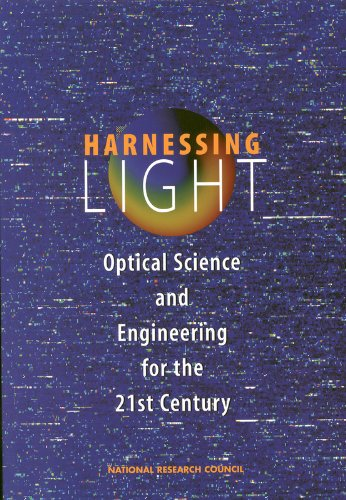 Harnessing Light: Optical Science and Engineering for the 21st Century: National Research Council; ...