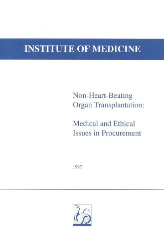 Non-Heart-Beating Organ Transplantation: Medical & Ethical Issues in Procurement: Institute of ...