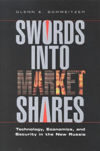 Swords into Market Shares: Technology, Security, and Economics in the New Russia: a Joseph Henry ...