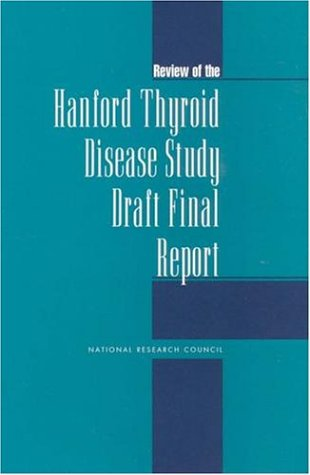 Review of the Hanford Thyroid Disease Study Draft Final Report: Committee on an Assessment of ...