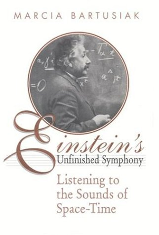 Einstein's Unfinished Symphony: Listening to the Sounds of Space-Time: Bartusiak, Marcia
