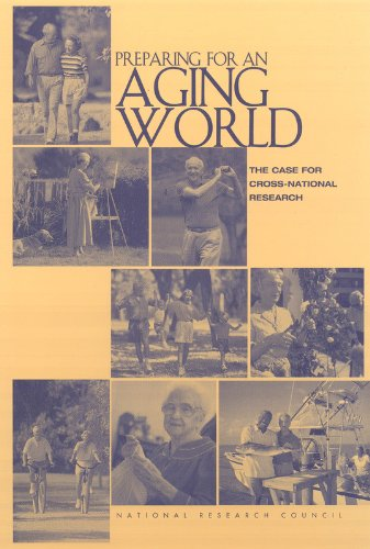 Preparing for an Aging World : The Case for Cross-National Research: National Research Council, ...