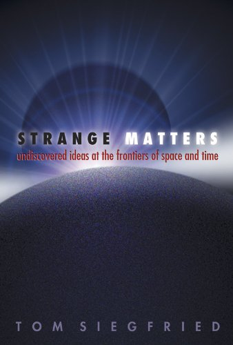 Strange Matters: Undiscovered Ideas at the Frontiers: Tom Siegfried
