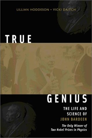 9780309084086: True Genius: The Life and Science of John Bardeen: The Only Winner of Two Nobel Prizes in Physics