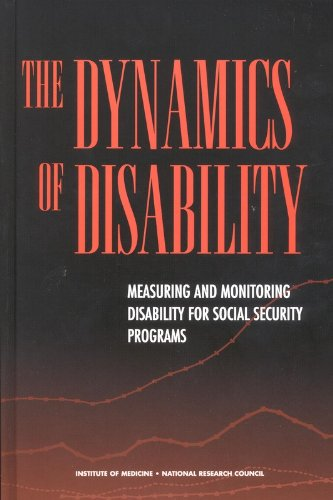 The Dynamics of Disability: Measuring and Monitoring Disability for Social Security Programs: ...