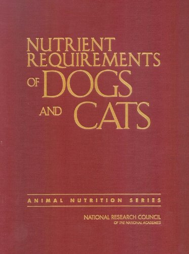 Nutrient Requirements of Dogs and Cats (Nutrient Requirements of Domestic Animals): Subcommittee on...