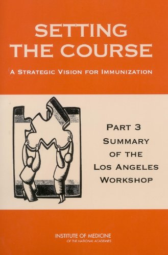 Setting the Course: A Strategic Vision for Immunization -- Part 3: Summary of the Los Angeles ...