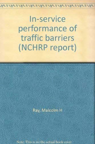 In-service performance of traffic barriers (NCHRP report): Ray, Malcolm H