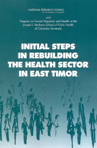 Initial Steps in Rebuilding the Health Sector in East Timor (0309089018) by Columbia University; and Program on Forced Migration and Health at the Mailman School of Public Health National Research Council; Division of...