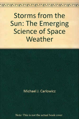 9780309089401: Storms from the Sun: The Emerging Science of Space Weather