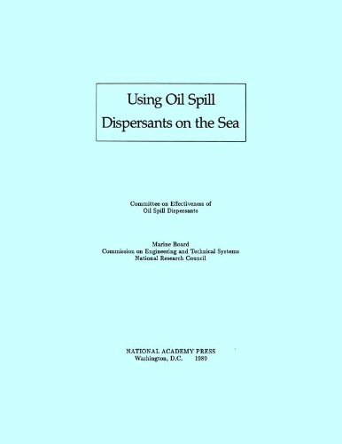 Using Oil Spill Dispersants on the Sea: Committee on Effectiveness of Oil Spill Dispersants; Marine...