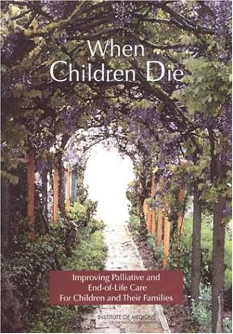 9780309090766: When Children Die: Improving Palliative and End-of-Life Care for Children and Their Families--Summary