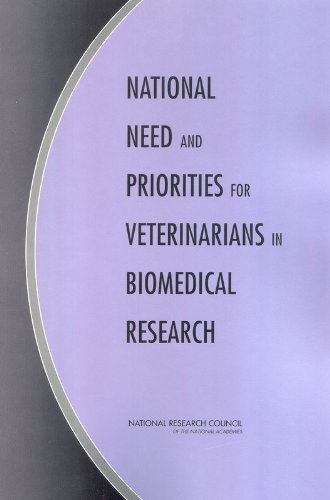 National Need and Priorities for Veterinarians in Biomedical Research: Committee on Increasing ...