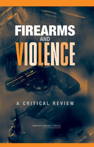 Firearms and Violence: A Critical Review: Committee on Law