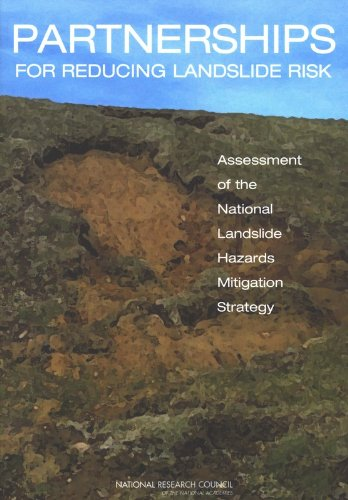 Partnerships for Reducing Landslide Risk:: Assessment of: National Research Council,