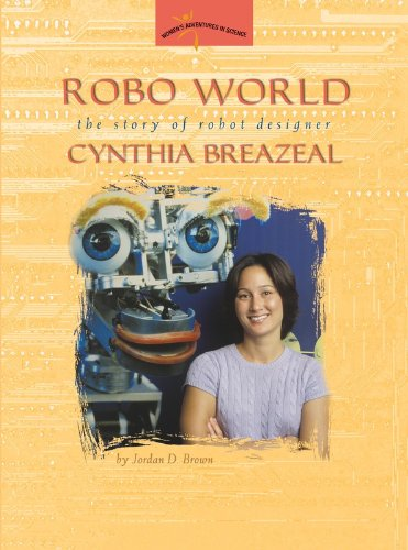 9780309095563: Robo World: The Story of Robot Designer Cynthia Breazeal (Women's Adventures in Science (Joseph Henry Press))