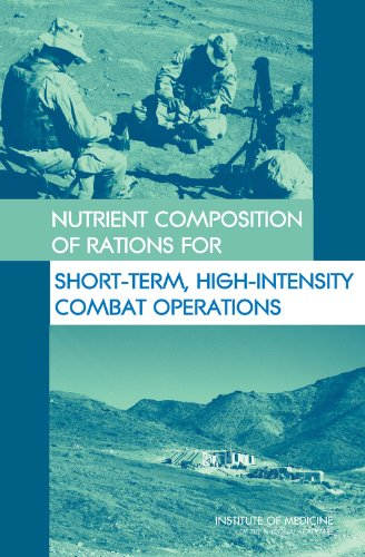 Nutrient Composition of Rations for Short-Term, High-Intensity Combat Operations (Paperback): ...