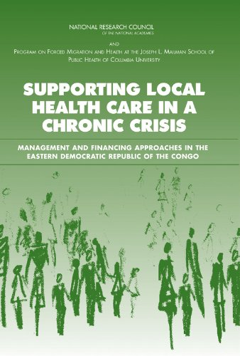 Supporting Local Health Care in a Chronic Crisis: Management and Financing Approaches in the Eastern Democratic Republic of the Congo (0309100380) by Mailman School of Public Health, Columbia University Program on Forced Migration and Health; National Research Council; Committee on Population;...