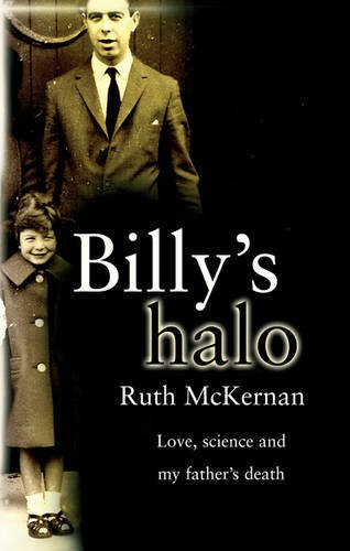 Billy's Halo: Love, Science And My Father's Death (SCARCE AMERICAN HARDBACK FIRST EDITION, FIRST ...