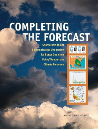 9780309102551: Completing the Forecast: Characterizing and Communicating Uncertainty for Better Decisions Using Weather and Climate Forecasts