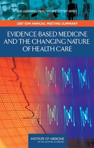 9780309113694: Evidence-Based Medicine and the Changing Nature of Health Care: 2007 IOM Annual Meeting Summary (Learning Healthcare Systems)
