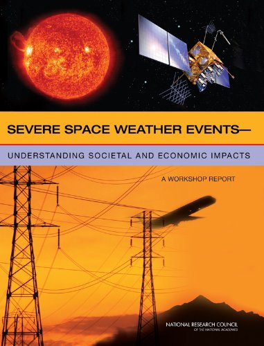 9780309127691: Severe Space Weather Events: Understanding Societal and Economic Impacts: A Workshop Report (Space Exploration and Weather)