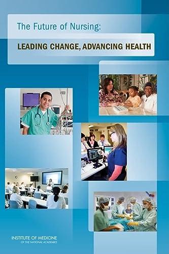 9780309158237: The Future of Nursing: Leading Change, Advancing Health