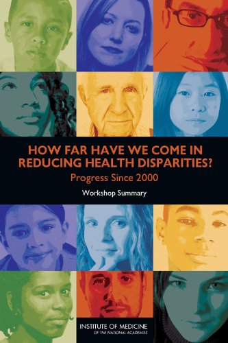 How Far Have We Come in Reducing Health Disparities?: Progress Since 2000: Workshop Summary: ...