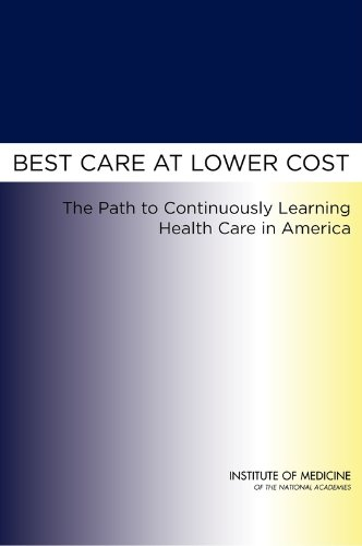 9780309260732: Best Care at Lower Cost: The Path to Continuously Learning Health Care in America
