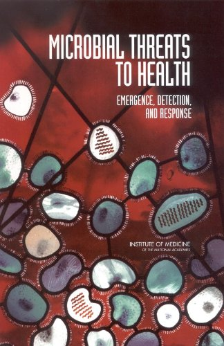 Microbial Threats to Health: Emergence, Detection, and Response: Committee on Emerging Microbial ...