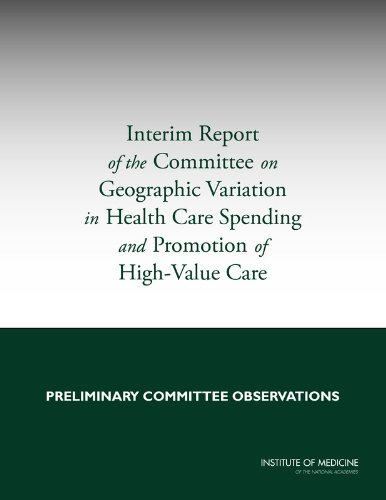 9780309282826: Interim Report of the Committee on Geographic Variation in Health Care Spending and Promotion of High-Value Care: Preliminary Committee Observations