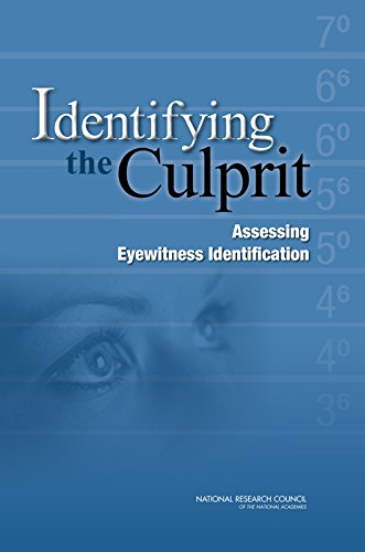 Identifying the Culprit: Assessing Eyewitness Identification: Committee on Scientific Approaches to...