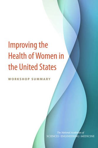 Improving the Health of Women in the United States: Workshop Summary (Paperback): Committee on ...